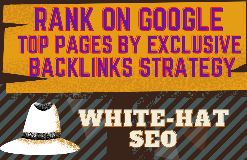 Rank On Google Top Pages By Exclusive Backlinks Strategy