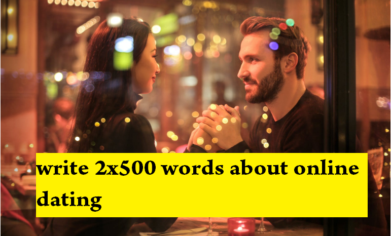 I will write 2x500 words about online dating