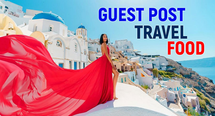 Publish Your Guest Post To Travel and Food niche blog