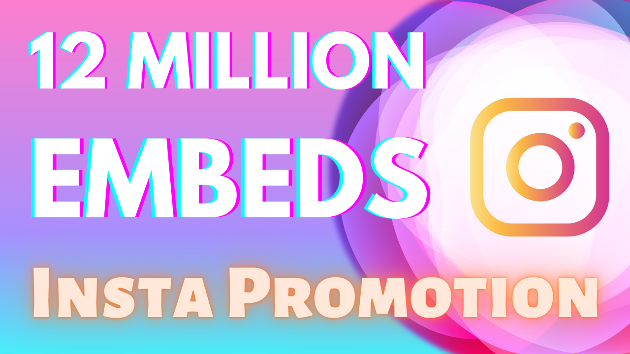 12 Million IG Post Or Video Embeds