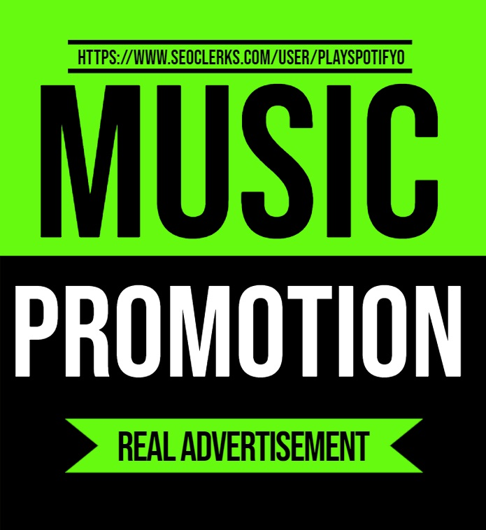 Get High Quality Music Promotion With Real Advertisement