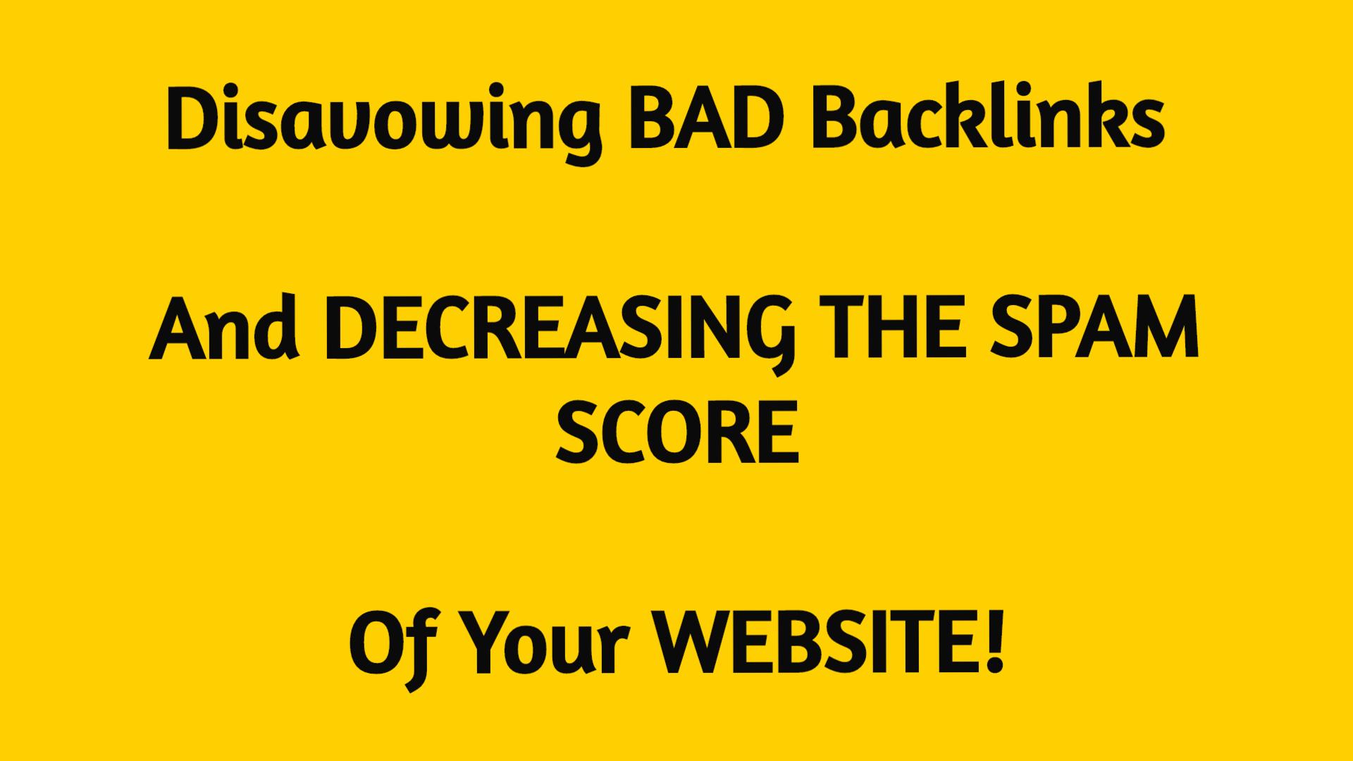 Removing BAD Backlinks & Decreasing SPAM Score Of Your Website