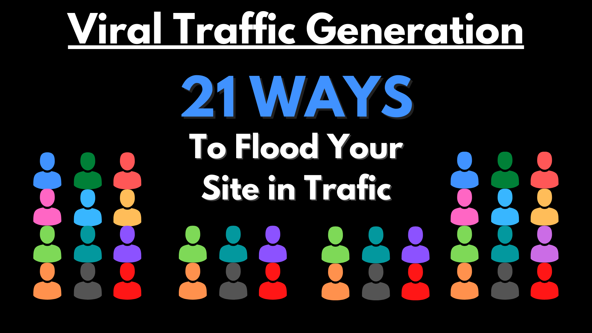 Viral Traffic Generation - 21 Ways To Flood Your Site With Traffic