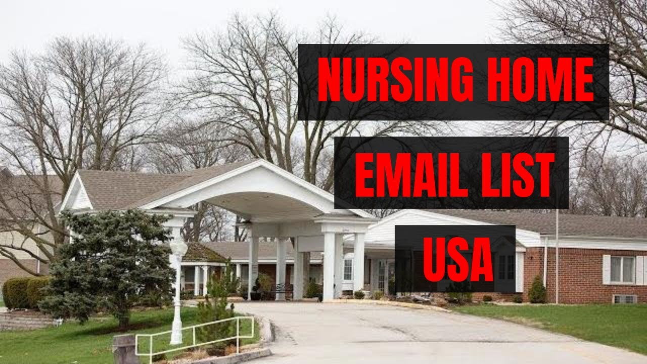 Email List of Nursing Homes - Nursing Home Administrator Email List - Hospital Email List -USA