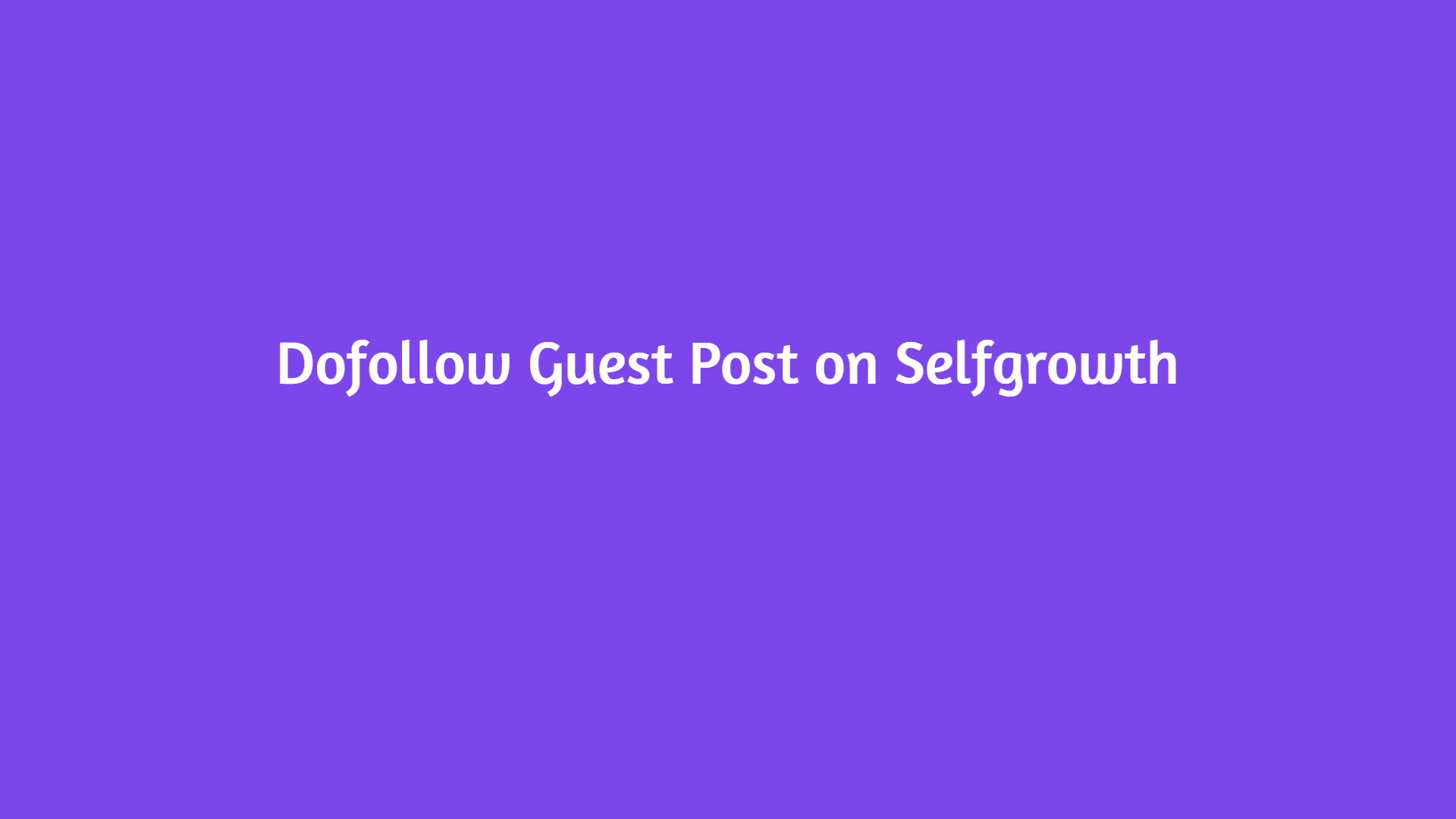 Publish Guest Post on Selfgrowth - Guaranteed Indexed