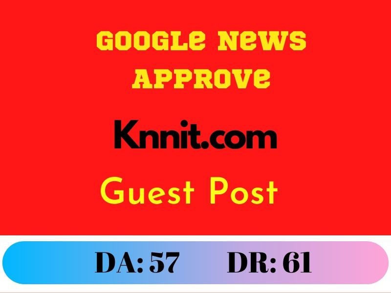 Guest Post on Knnit.com Google News Approve DR:61 DA:57