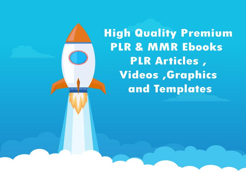 High Quality Premium PLR & MMR Ebooks ,PLR Articles ,Videos ,Graphics and Templates
