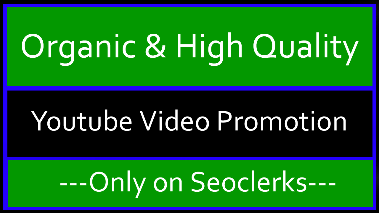 Organic and High Quality YouTube Video Promotion and Marketing