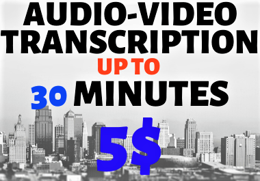 Audio-Video Transcription Upto 30 Minutes