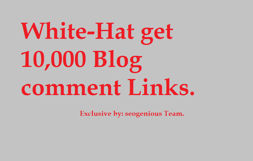 White-Hat get 10,000 Blog comment Links