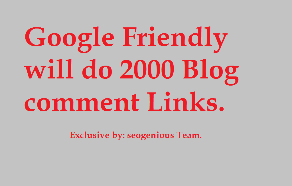 Google Friendly will do 2000 Blog comment Links