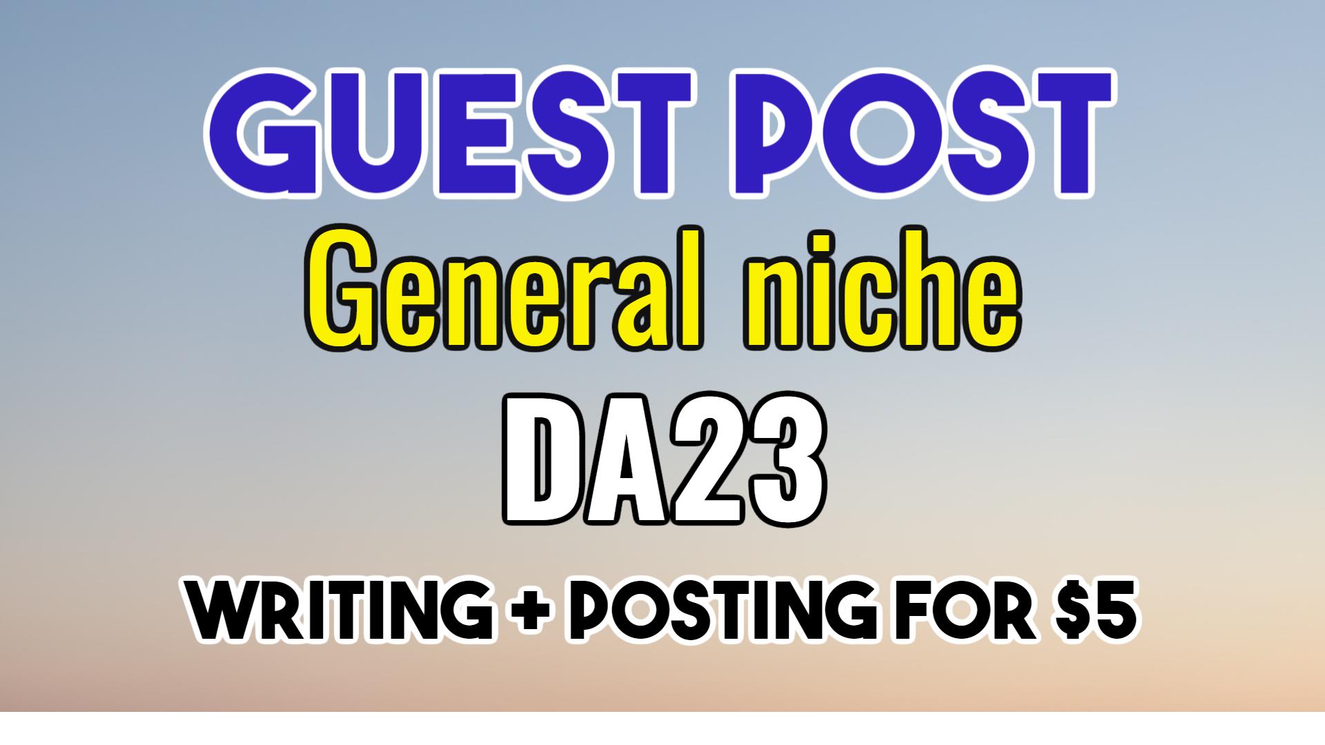 I will publish a guest post on da23 general niche site