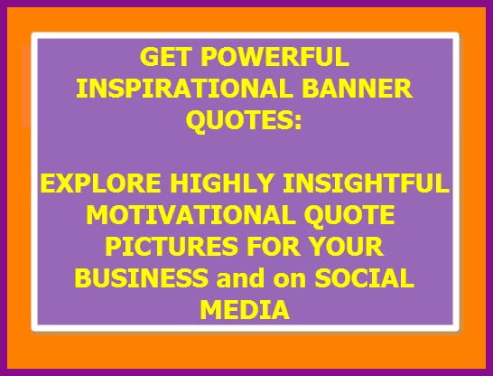 GET POWERFUL INSPIRATIONAL BANNER QUOTE DESIGNS: