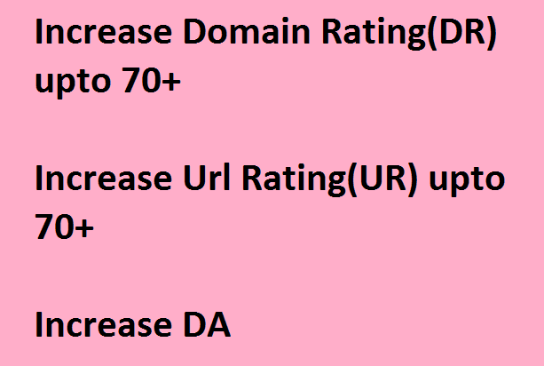 Increase Domain Rating or Url Rating(40,50,60 or even 70)