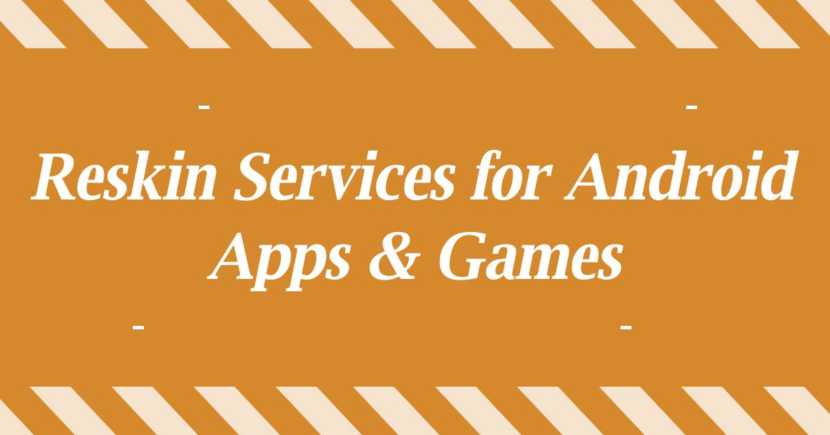 Reskin Services for Android Apps & Games