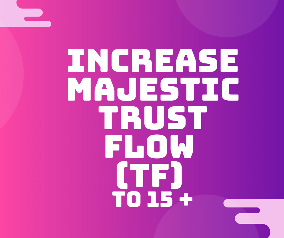 Increase Majestic Trust Flow (TF) to 15 +