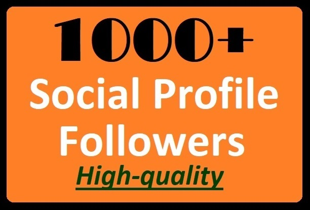 1000+ Social Media Profile Followers High-quality and...