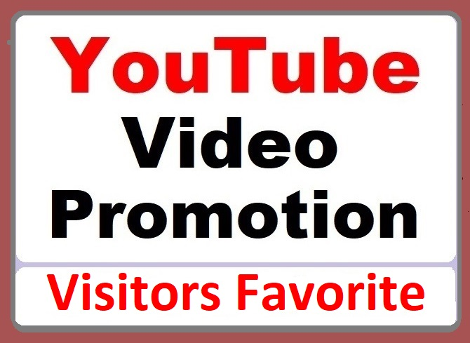 YouTube Video Promotion by Visitors Favorites High quality