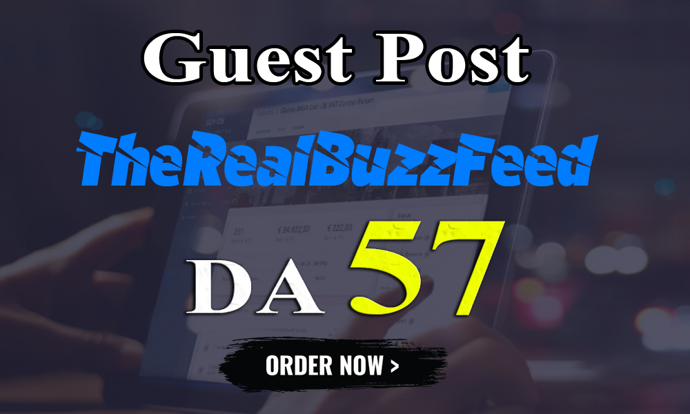 I will write and publish UNIQUE guest post On THEREALBUZZFEED DA-57