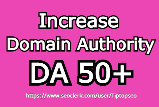 I will increase domain authority DA 50+ just in 30 days