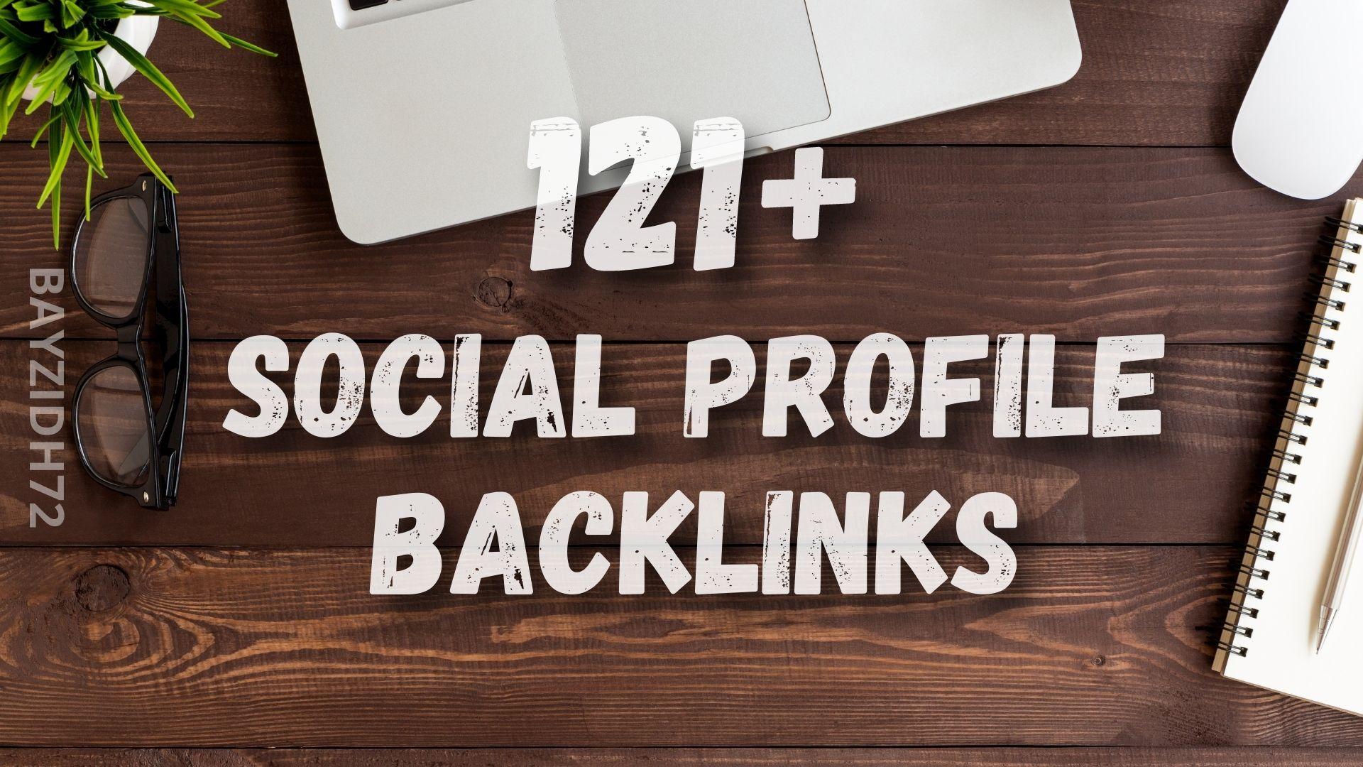 Create 121+ Social Profile Backlinks