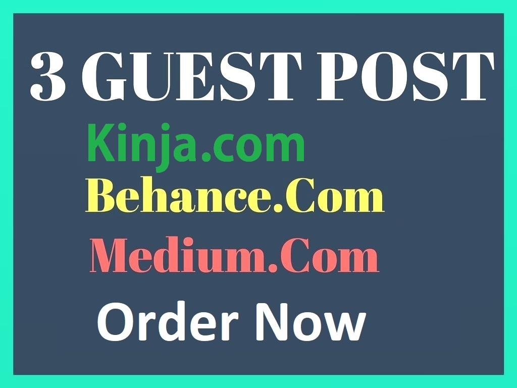 Write 3 Guest Posts On Kinja,  Behance,  Medium
