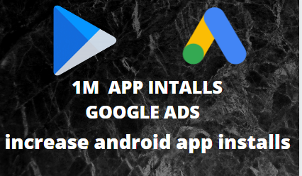 Mobile app promotion and app marketing app install/ downloads with google ads