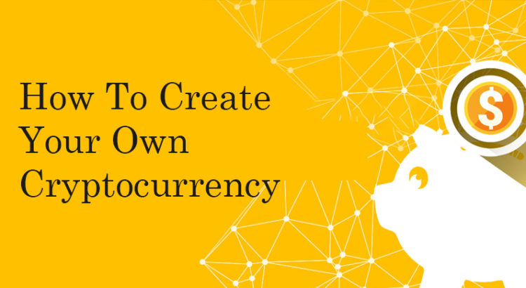 step by step to create your own cryptocurrency