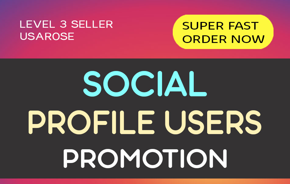 SOCIAL PROFILE USERS PROMOTION,  HIGH QUALITY,  LONG LASTING SERVICE