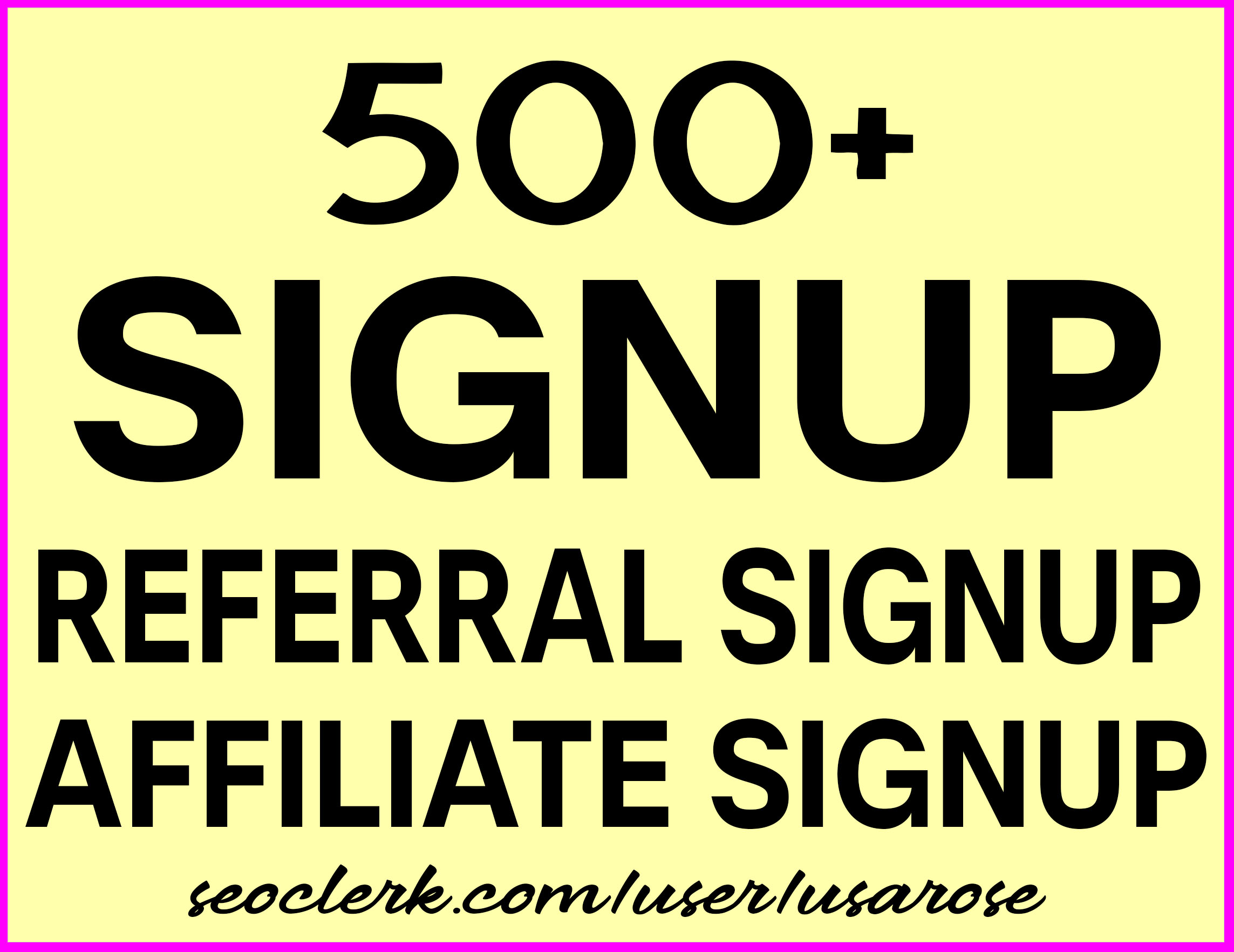 Give 500+ Unique Website Signup or Affiliate Signup