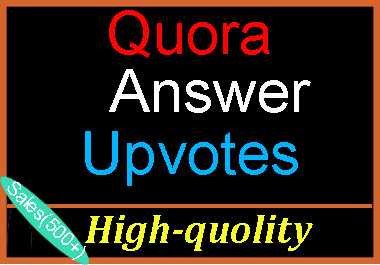 Get HQ worldwide Quora Upvotes, To complete order within 4-5 hours fast delivery.