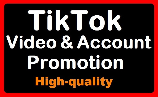 TikTok Video and Account Promotion Quality Services