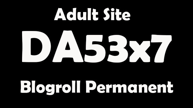 give you backlinks DA53x7 Adult permanent blogroll