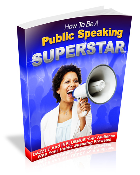 How To Be a Public Speaking Superstar - Dazzle and Influence Your Audience