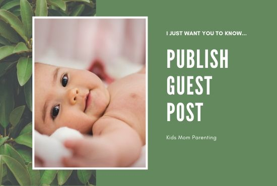 I will publish guest post on my mom,  parenting,  family,  kids blog