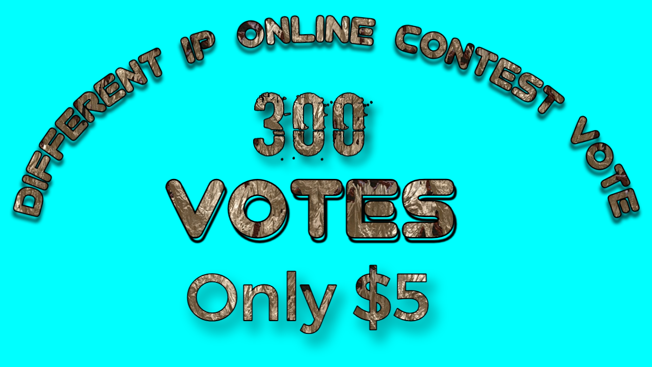 provide 300 different ip Votes For Your Online Voting contest within 1 hours