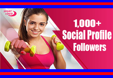 1000+Social Profile Followers High Quality Fast Delivery Just