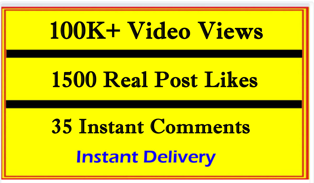 Instant 100k or 100,000 Video views or 1500 Likes Or 35 Comments