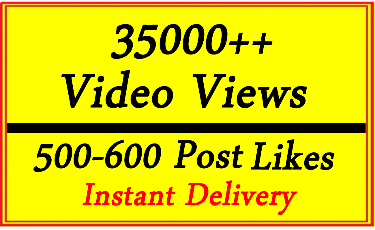30k to 35k Video Views or 500-600 Likes with Fast Delivery