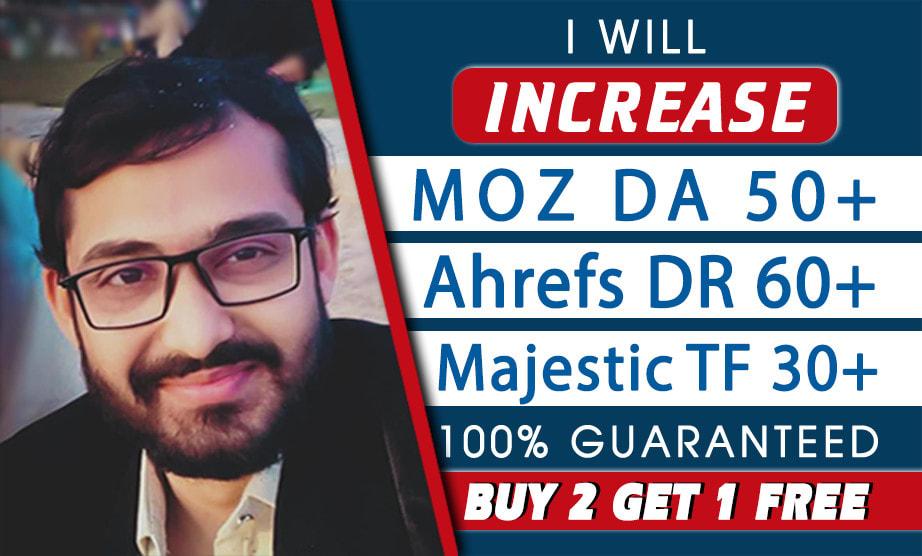 I will increase moz da ahrefs DR majestic tf to 60 plus guaranteed