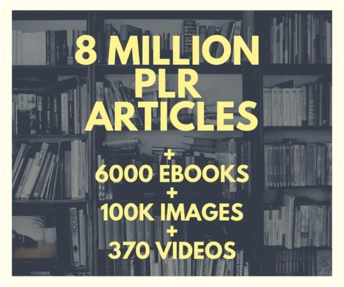I will get you 8 000 000 million plr articles,  ebooks,  book covers