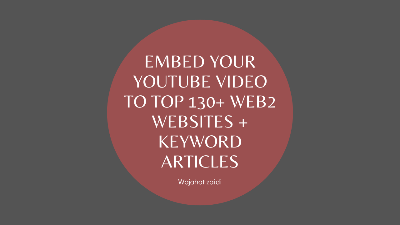 Embed your YouTube Video to TOP 130+ Web2 Websites + Keyword Articles