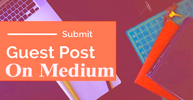 Write & Publish a Unique High Quality Guest Post on Medium