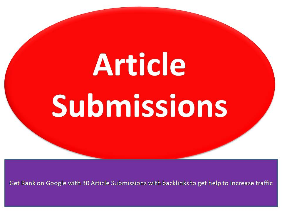 Get Rank on Google with 30 Article Submissions with backlinks to get help to increase traffic