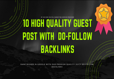 Write And Publish 10 High Quality GuestPosts with Dofolow Backlinks. DA 100-60