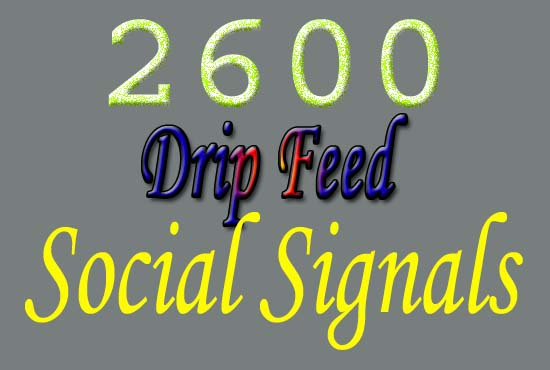 high quality drip feed 2600 SEO social signals