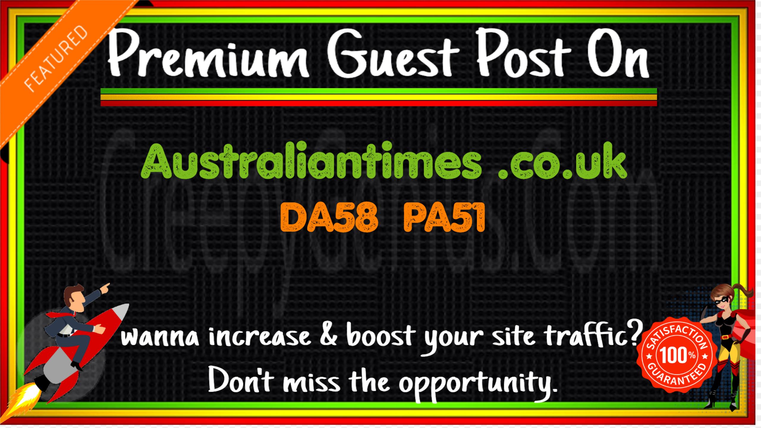 Write & Publish A Guest Post On Australiantimes. co. uk DA58 PA51