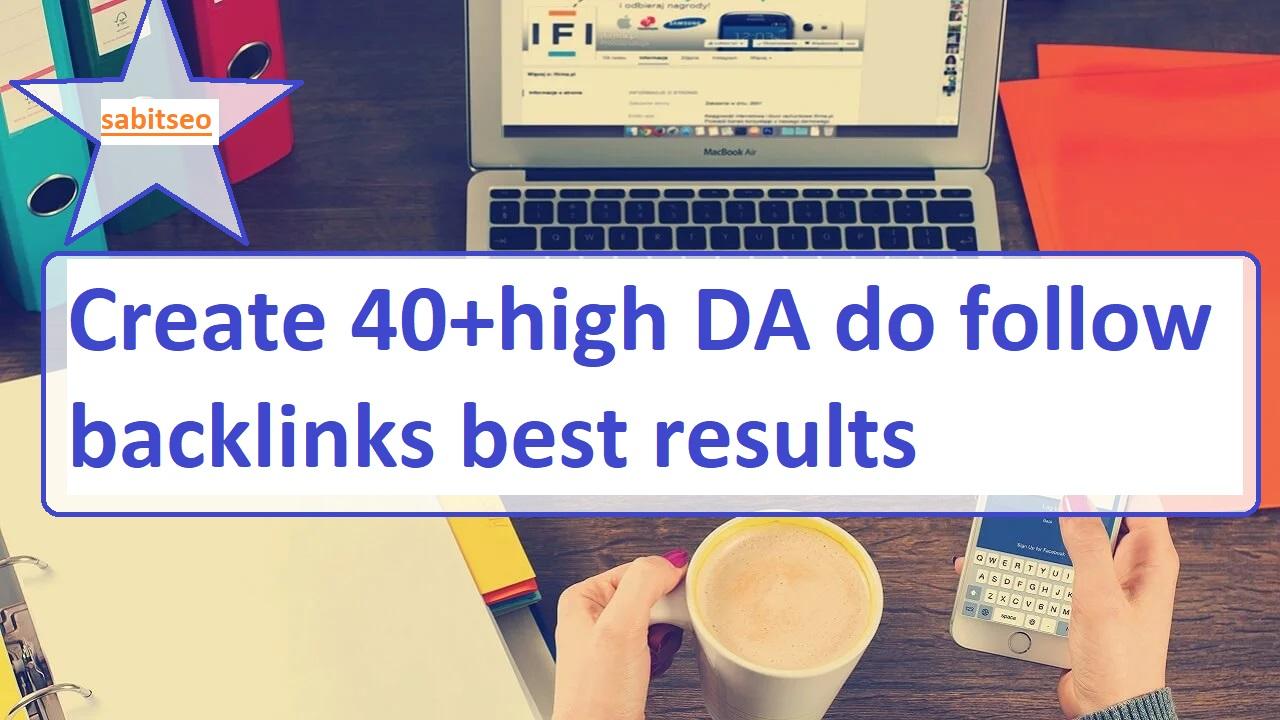 Create 40+high DA do follow backlinks best results.