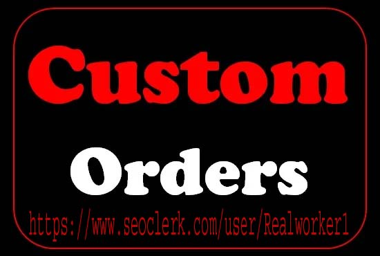 I will do custom orders for my All Clients