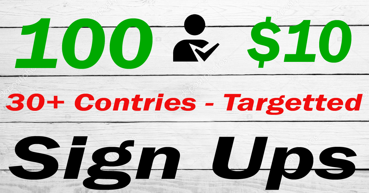 100 Targeted Sign ups Over 30+ Contries